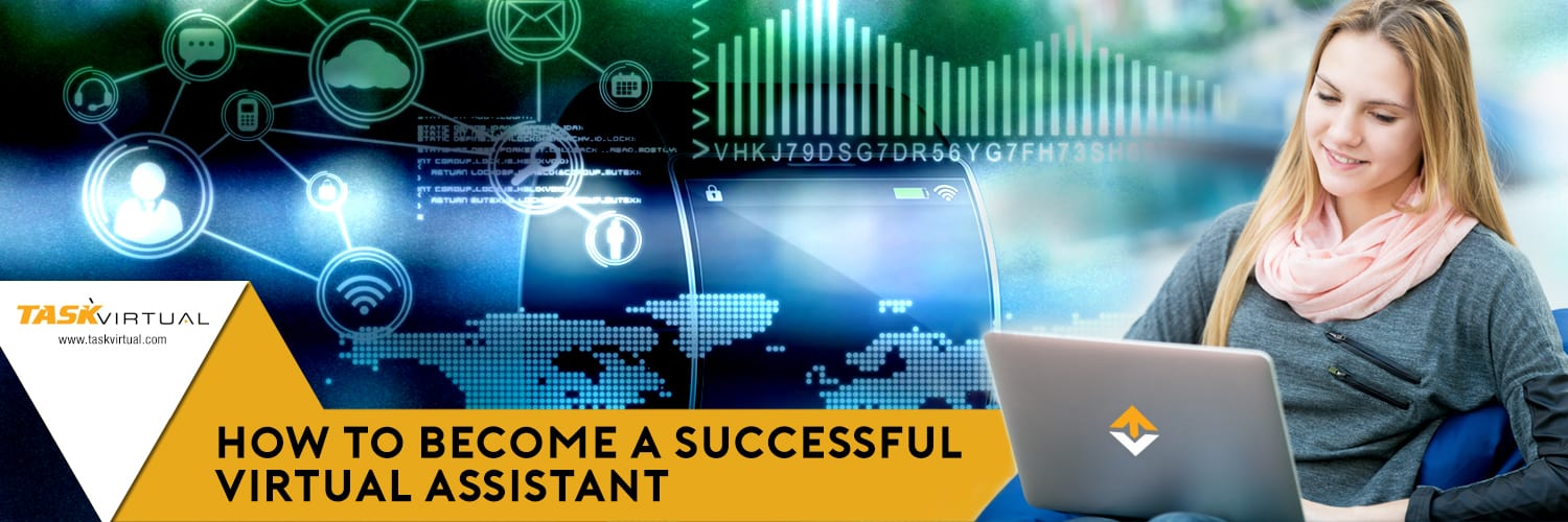 How to become a successful Virtual Assistant.