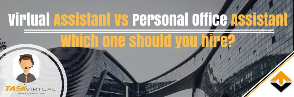 Virtual Assistant Vs Personal Office Assistant: Which one should you hire?