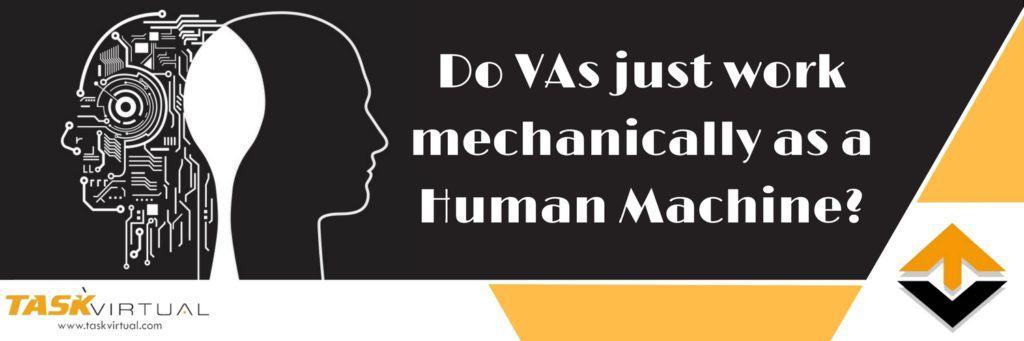 Do VAs just work mechanically as a Human Machine?